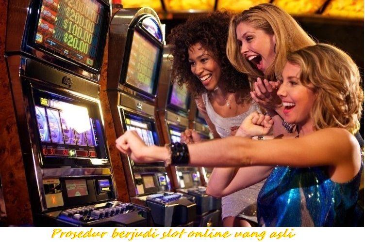 Prosedur berjudi slot online uang asli