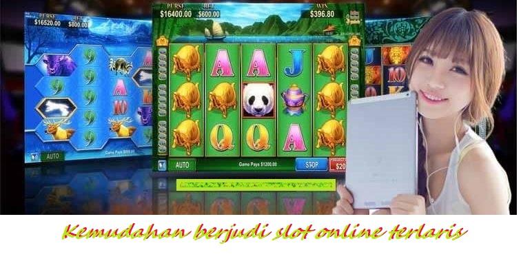 Kemudahan berjudi slot online terlaris