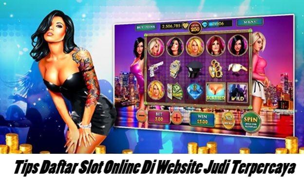 Tips Daftar Slot Online Di Website Judi Terpercaya