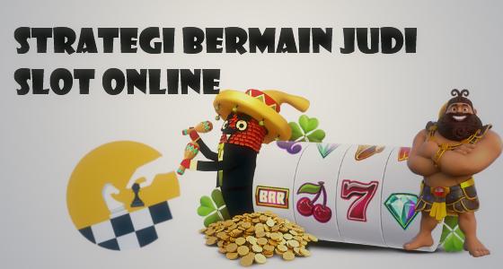 strategi bermain judi slot online